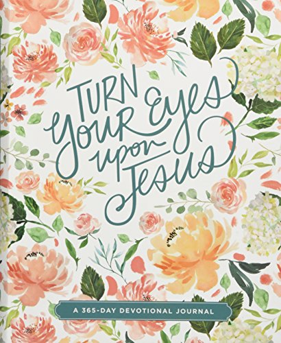 Turn Your Eyes Upon Jesus (365-Day Devotional Journals) (Lifestyle Journals)