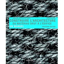 Construire L' Architecture: Du Matériau Brut À L Édifice