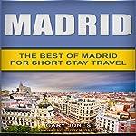 Madrid: The Best of Madrid for Short Stay Travel | Gary Jones