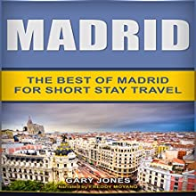 Madrid: The Best of Madrid for Short Stay Travel Audiobook by Gary Jones Narrated by Freddy Moyano