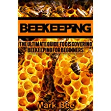 Beekeeping: The ultimate guide to discover Beekeeping for beginners