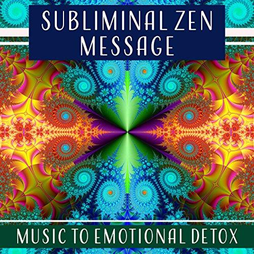 Subliminal Zen Message - Music to Emotional Detox, Build Up Your Confidence, Positive Healing Afirmations, Increase Self Esteem
