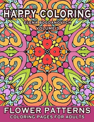 Happy Coloring: Flower Patterns - Coloring Pages for Adults (Volume 3)