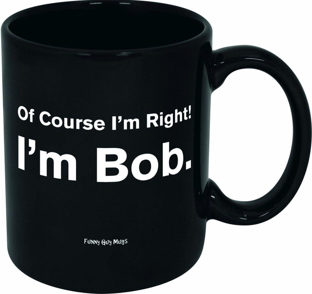 Funny Guy Mugs Of Course I'm Right I'm Bob Ceramic Coffee Mug, Black, 11-Ounce
