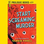 Start Screaming Murder: An Ed Rivers Mystery | Talmage Powell