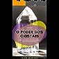 O Poder dos Cristais: Tudo que você precisa para escolher e usar os cristais a seu favor