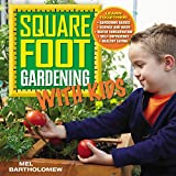 Square Foot Gardening with Kids: Learn Together: - Gardening Basics - Science and Math - Water Conservation - Self-sufficiency - Healthy Eating