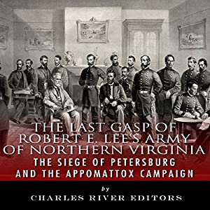 The Last Gasp of Robert E. Lee's Army of Northern Virginia Audiobook