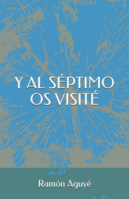 Y AL SÉPTIMO OS VISITÉ Tapa blanda – 25 ago 2018 Ramón Aguyé Independently published 1719887128 FICTION / Humorous / General