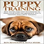 Puppy Training: Best Tested and Fast Techniques to Train Your Puppy in Obedience, Potty Training, and Crate Training! | Alexa Myers,Ron Reynolds