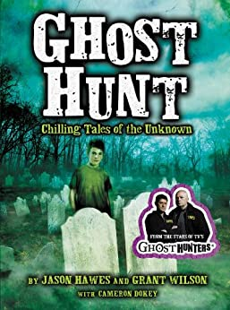 Ghost Hunt: Chilling Tales of the Unknown by [Hawes, Jason, Wilson, Grant, Dokey, Cameron]