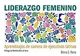 Liderazgo Femenino: Aprendizajes de carrera de ejecutivas latinas (Spanish Edition)