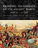 Fighting Techniques of the Ancient World 3000 BCE-500CE: Equipment, Combat Skills and Tactics (Praise for the Fighting Techniques)