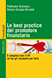 Le best practice del promotore finanziario. E' semplice fare il PF se hai gli strumenti per farlo: E' semplice fare il PF se hai gli strumenti per farlo