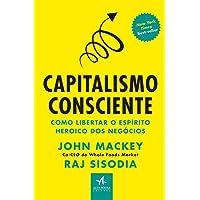 Capitalismo Consciente: Como Libertar o Espírito Heroico dos Negócios