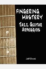 Fingering Mastery - Jazz Guitar Arpeggios Paperback