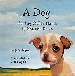 A Dog by any Other Name is Not the Same by [Piper, J.G.]