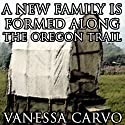 A New Family is Formed Along the Oregon Trail: A Christian Romance Novella Audiobook by Vanessa Carvo Narrated by Glenn Hascall