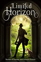 Limited Horizon: Stories of Fantasy and Science Fiction Kindle Edition