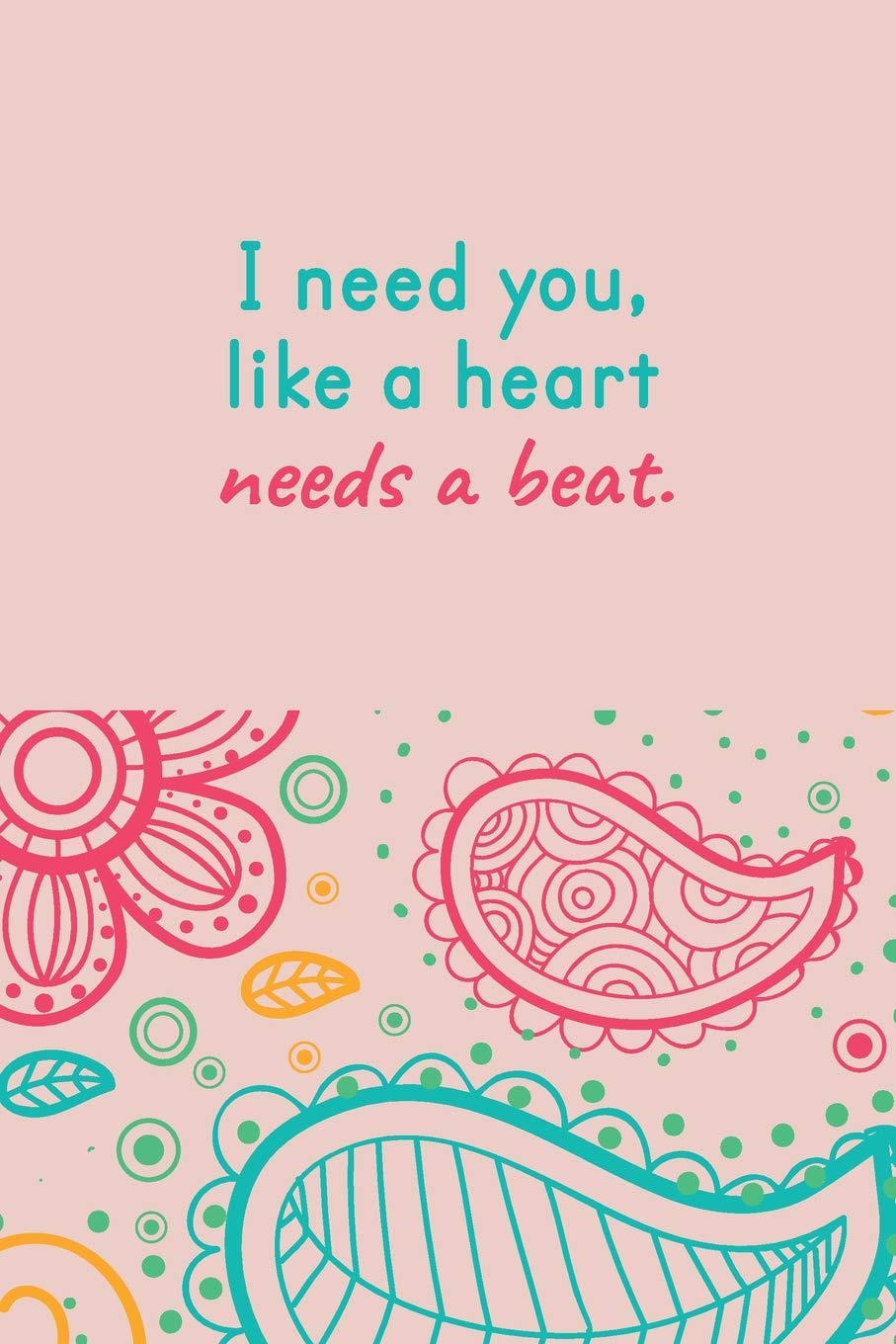 I Need You Like A Heart Needs A Beat Feeling Love Quotes Journal Strong Love Quotes Daily Gratitude Love Pink Diary Light Humor Quote Gift Idea Beautiful