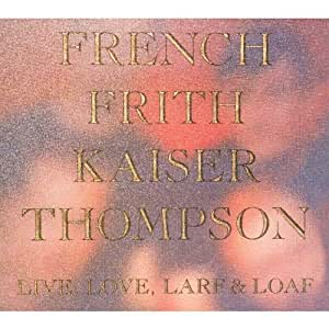 French Frith Kaiser Thompson Live Love Larf and Loaf