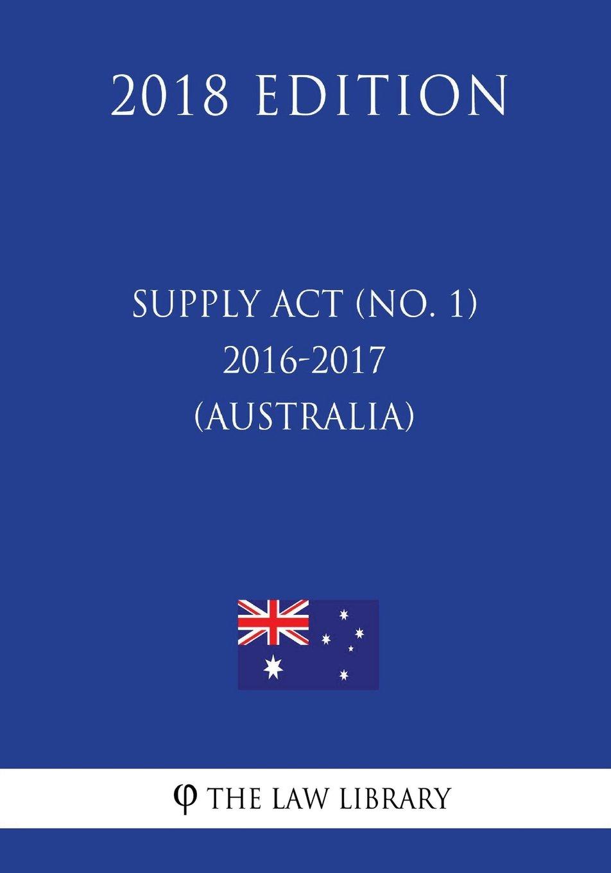 Supply Act (No. 1) 2016-2017 (Australia) (2018 Edition) ebook