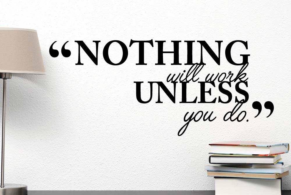 Nothing will work unless you do. Wall Vinyl Decal inspired Quote Art lettering Saying Stencil wall decor sticker.