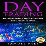 Day Trading: The Best Techniques to Multiply Your Cashflow in Only One Day of Trading | Samuel Rees