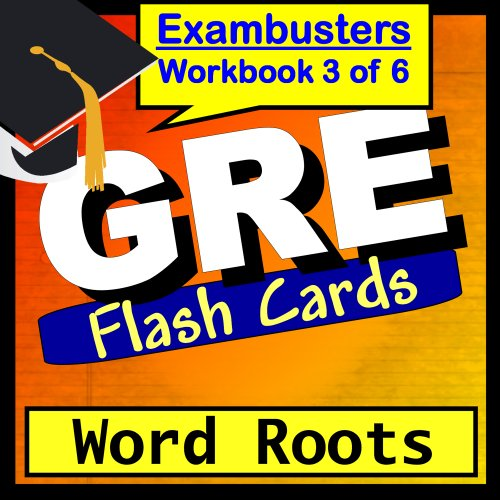 GRE Test Prep Word Roots Vocabulary Review Flashcards--GRE Study Guide Book 3 (Exambusters GRE Study Guide)