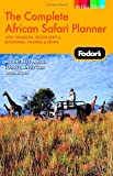 Fodor's The Complete African Safari Planner, 1st Edition: With Botswana, Kenya, Namibia, South Africa & Tanzania