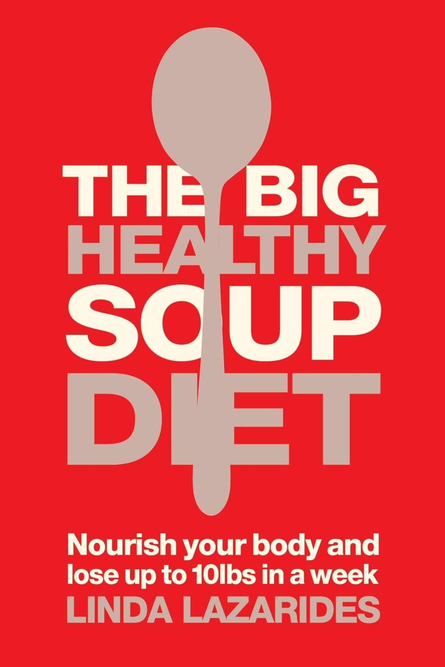 The Big Healthy Soup Diet: Nourish Your Body and Lose up to 10lbs in a Week