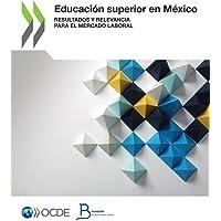 Educación Superior En México Resultados Y Relevancia Para El Mercado Laboral