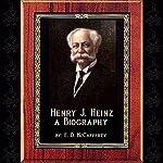 Henry J. Heinz: A Biography   E. D. McCafferty