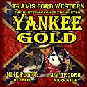 Yankee Gold: Travis Ford Action Western Audiobook by Mike Pettit Narrated by Jim Tedder
