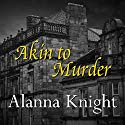 Akin to Murder Audiobook by Alanna Knight Narrated by Nick McArdle