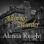 Akin to Murder | Alanna Knight