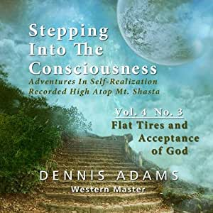 Stepping Into The Consciousness - Vol.4 No.3 - Flat Tires and Acceptance of God