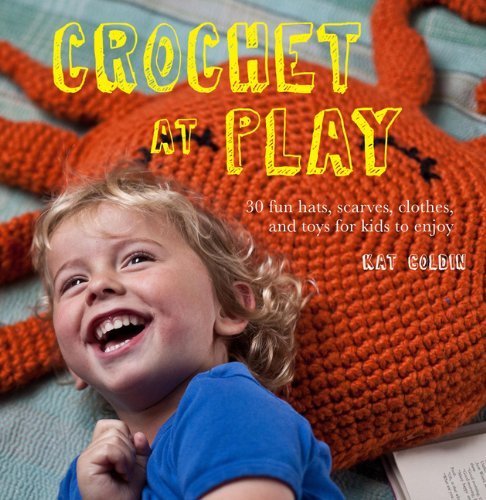 Crochet at Play: Fun Hats, Scarves, Clothes, and Toys for Kids to Enjoy