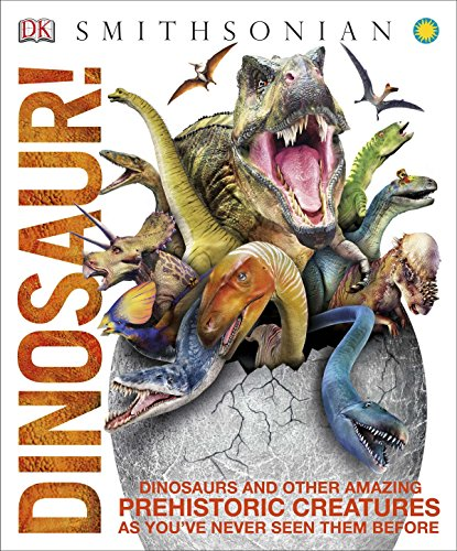 Dinosaur!: Dinosaurs and Other Amazing Prehistoric Creatures as You've Never Seen Them Before (Knowledge Encyclopedias)
