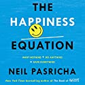 The Happiness Equation: Want Nothing + Do Anything = Have Everything Audiobook by Neil Pasricha Narrated by Neil Pasricha