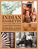 Indian Basketry of the Northeastern Woodlands