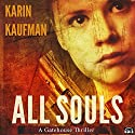 All Souls: A Gatehouse Thriller: Gatehouse Thriller, Book 1 Audiobook by Karin Kaufman Narrated by Becky Doughty