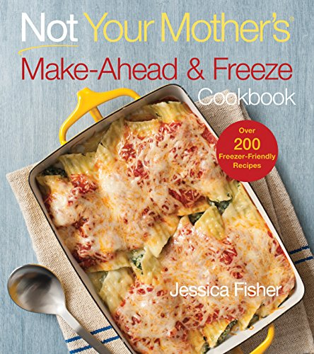 Not Your Mother's Make-Ahead and Freeze Cookbook by Jessica Fisher