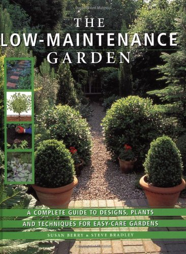 Read Online The Low-Maintenance Garden: A Complete Guide to Designs, Plants and Techniques for Easy-care Gardens PDF