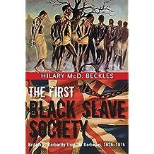 The First Black Slave Society:Britain's Barbados, 1636-1876