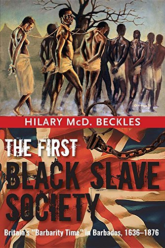 The First Black Slave Society: Britain's Barbarity Time in Barbados, 1636-1876