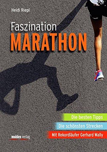 Faszination Marathon: Die besten Tipps. Die schönsten Strecken. Mit Rekordläufer Gerhard Wally