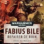 Fabius Bile: Repairer of Ruin: Warhammer 40,000 | Josh Reynolds