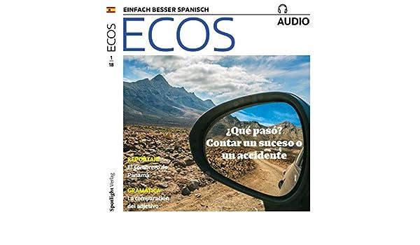 ECOS Audio - ¿Qué pasó? Contar un suceso o un accidente. 1/2018: Spanisch lernen Audio - Was ist passiert? Von einem Ereignis oder einem Unfall erzählen ...