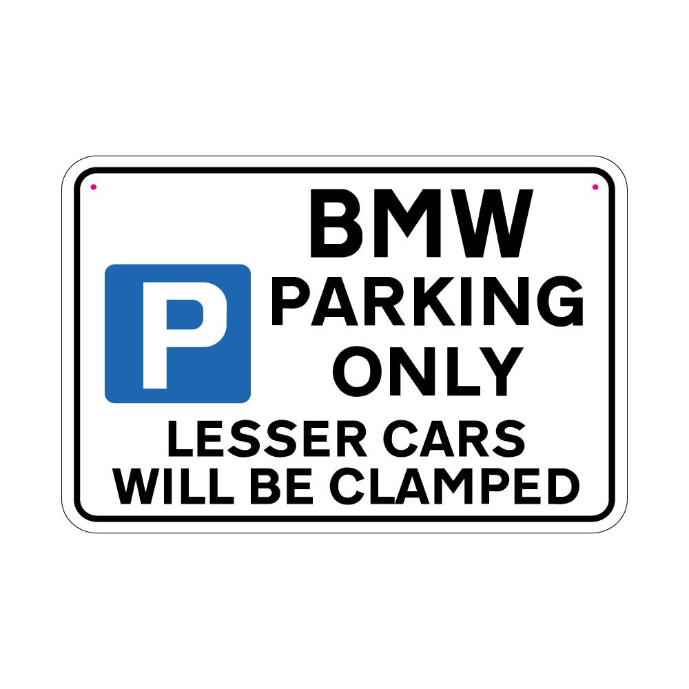 BMW Parking Sign Lesser Cars will be Clamped Sign Joke Road Sign jafgraphics.co.uk